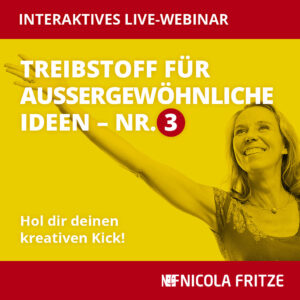 Nicola Fritze – Treibstoff für außergewöhnliche Ideen Nr. 3